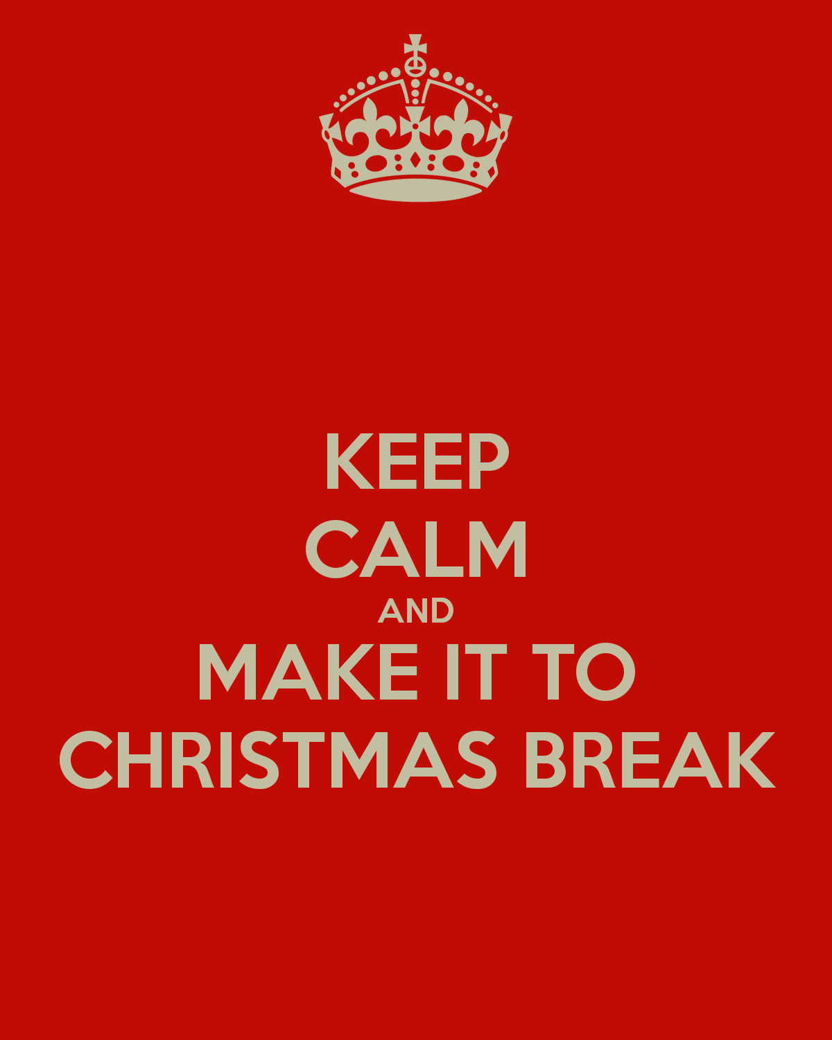 keep-calm-and-make-it-to-christmas-break-232 – Paul D. Dail
